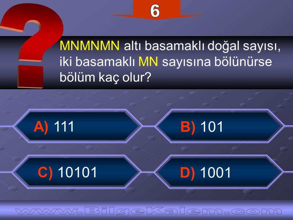MNMNMN altı basamaklı doğal sayısı, iki basamaklı MN sayısına bölünürse bölüm kaç olur? D) 1001 B) 101 C) 10101 A) 111