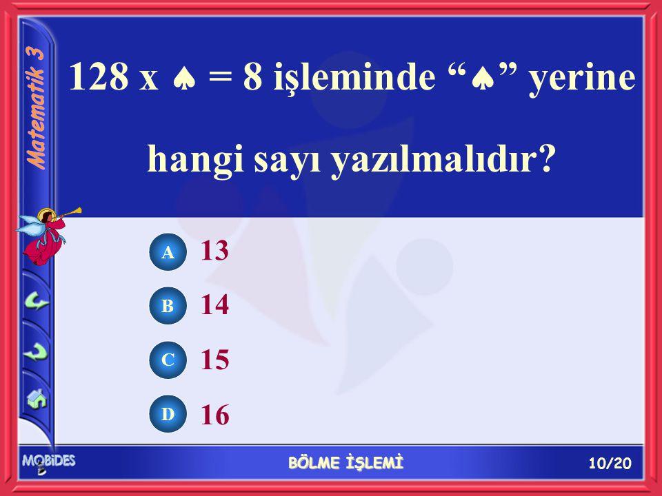 """10/20 BÖLME İŞLEMİ A B C D 13 14 15 16 128 x  = 8 işleminde """"  """" yerine hangi sayı yazılmalıdır?"""