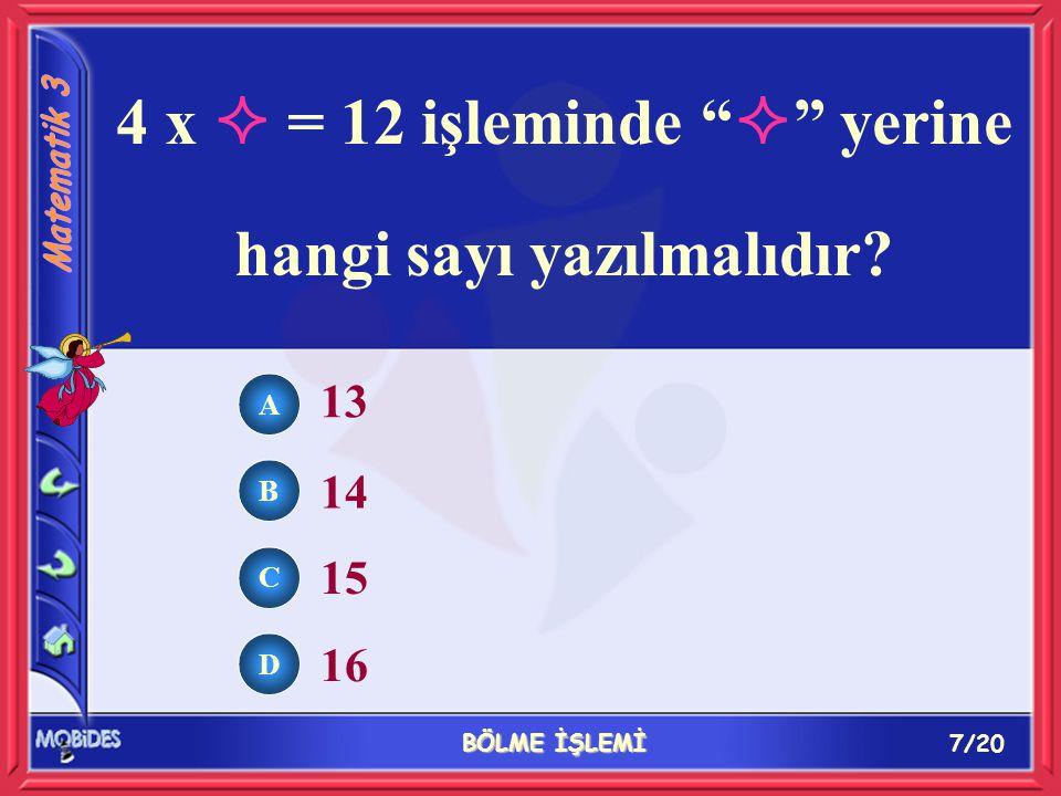 """7/20 BÖLME İŞLEMİ A B C D 13 14 15 16 4 x  = 12 işleminde """"  """" yerine hangi sayı yazılmalıdır?"""