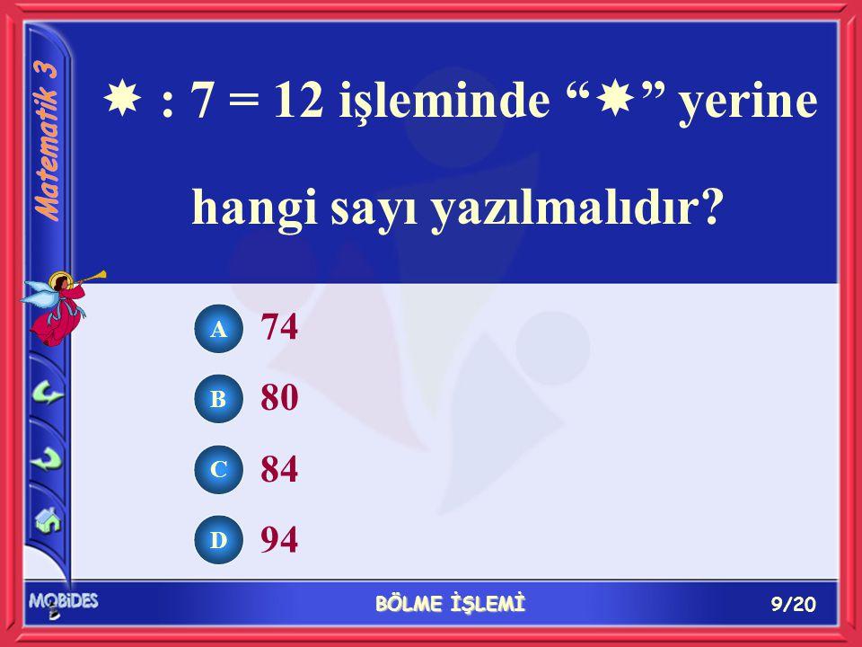 """9/20 BÖLME İŞLEMİ A B C D 74 80 84 94  : 7 = 12 işleminde """"  """" yerine hangi sayı yazılmalıdır?"""