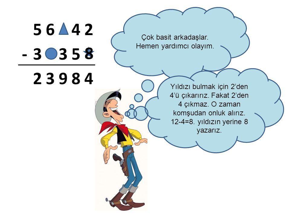 5642 -335 23984 Çok basit arkadaşlar. Hemen yardımcı olayım. Yıldızı bulmak için 2'den 4'ü çıkarırız. Fakat 2'den 4 çıkmaz. O zaman komşudan onluk alı