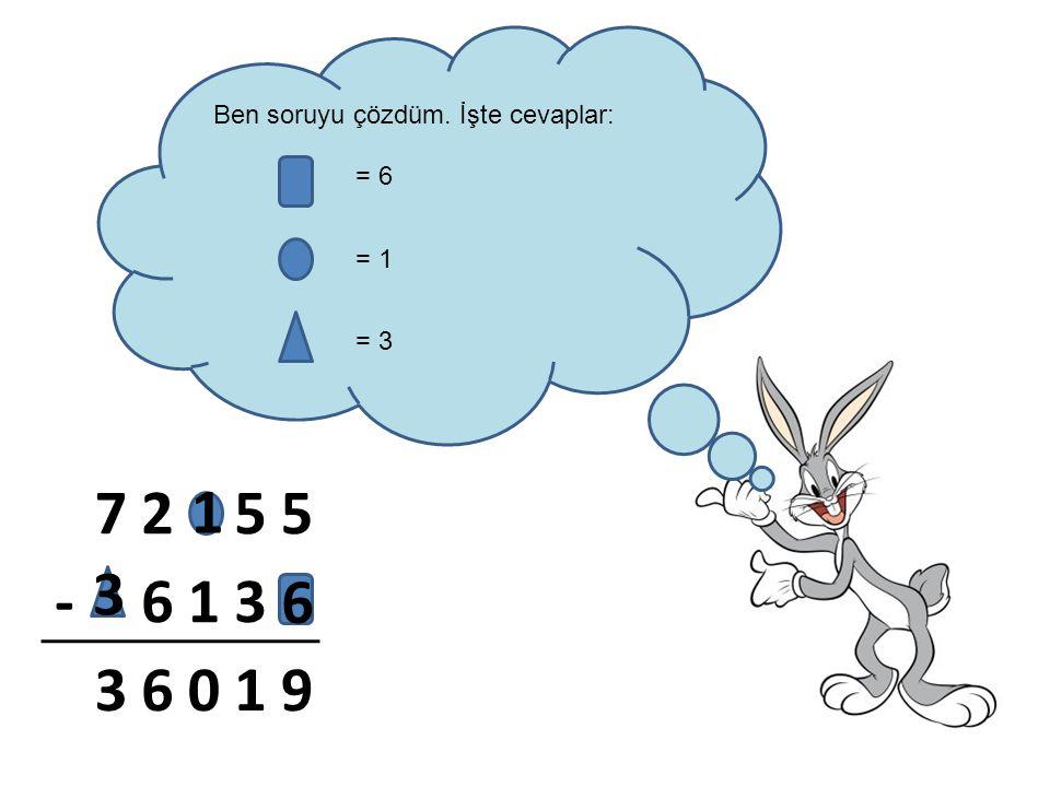 Ben soruyu çözdüm. İşte cevaplar: = 6 = 1 = 3 7255 -613 36019 1 6 3
