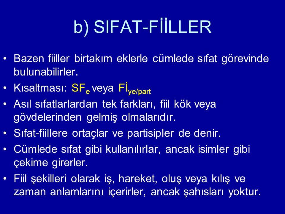 b) SIFAT-FİİLLER Bazen fiiller birtakım eklerle cümlede sıfat görevinde bulunabilirler. Kısaltması: SF e veya Fİ ye/part Asıl sıfatlarlardan tek farkl