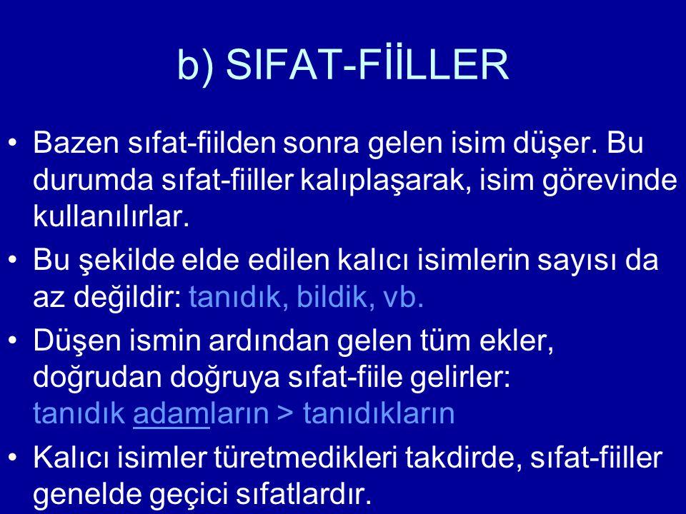 b) SIFAT-FİİLLER Bazen sıfat-fiilden sonra gelen isim düşer. Bu durumda sıfat-fiiller kalıplaşarak, isim görevinde kullanılırlar. Bu şekilde elde edil
