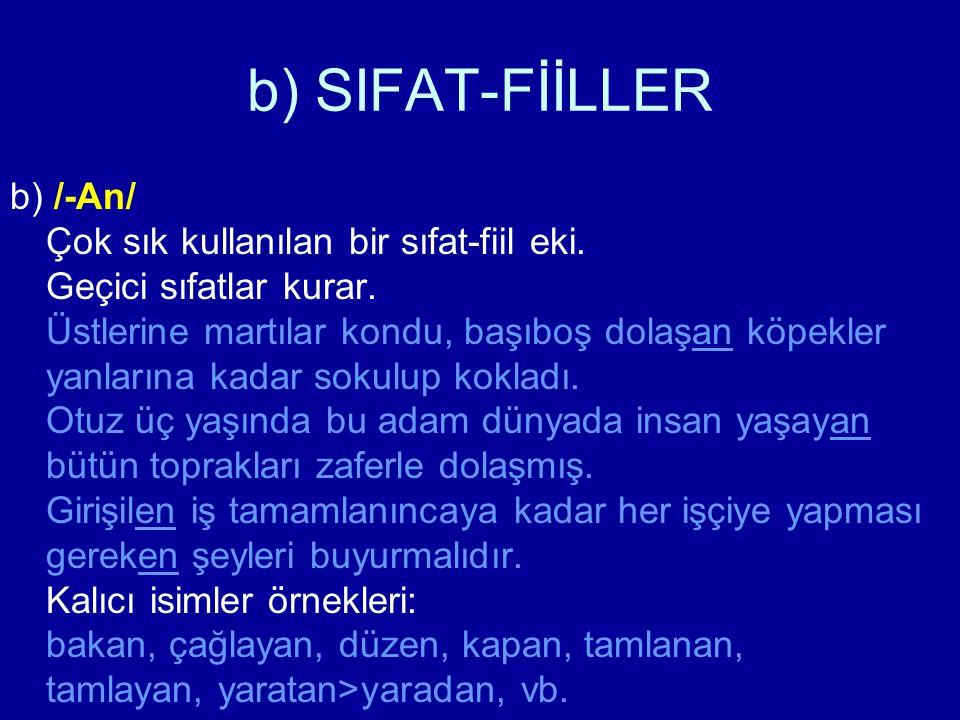 b) SIFAT-FİİLLER b) /-An/ Çok sık kullanılan bir sıfat-fiil eki. Geçici sıfatlar kurar. Üstlerine martılar kondu, başıboş dolaşan köpekler yanlarına k