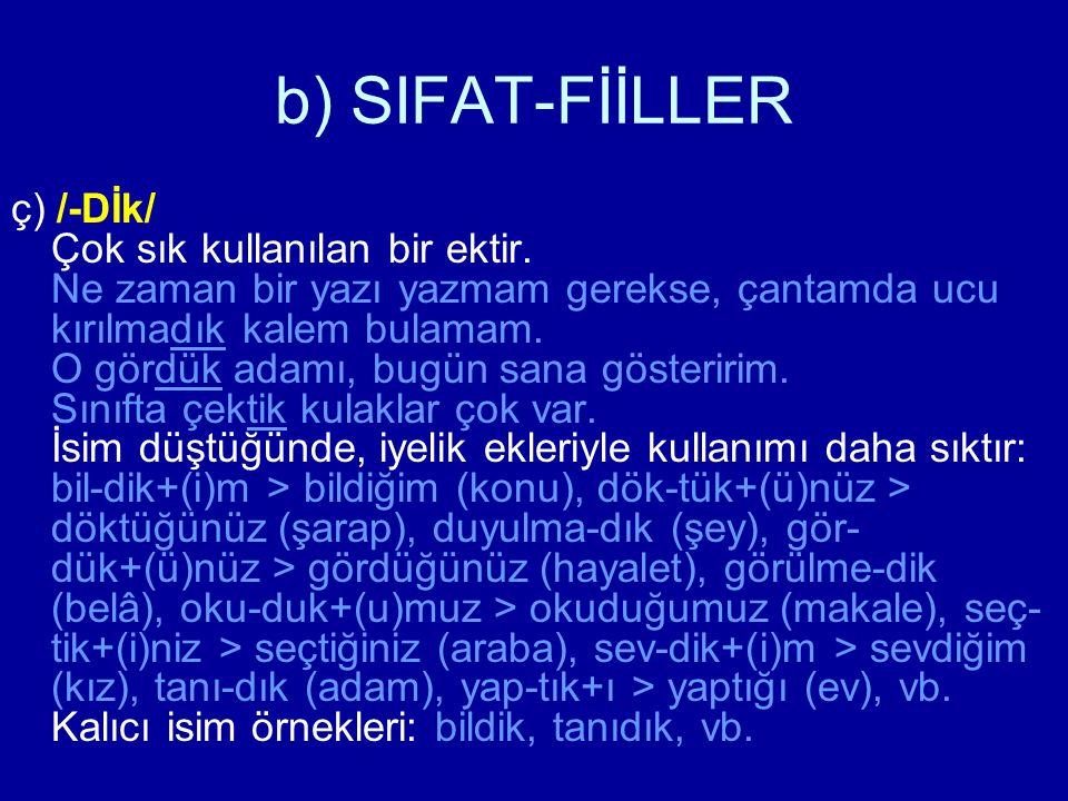 b) SIFAT-FİİLLER ç) /-Dİk/ Çok sık kullanılan bir ektir. Ne zaman bir yazı yazmam gerekse, çantamda ucu kırılmadık kalem bulamam. O gördük adamı, bugü