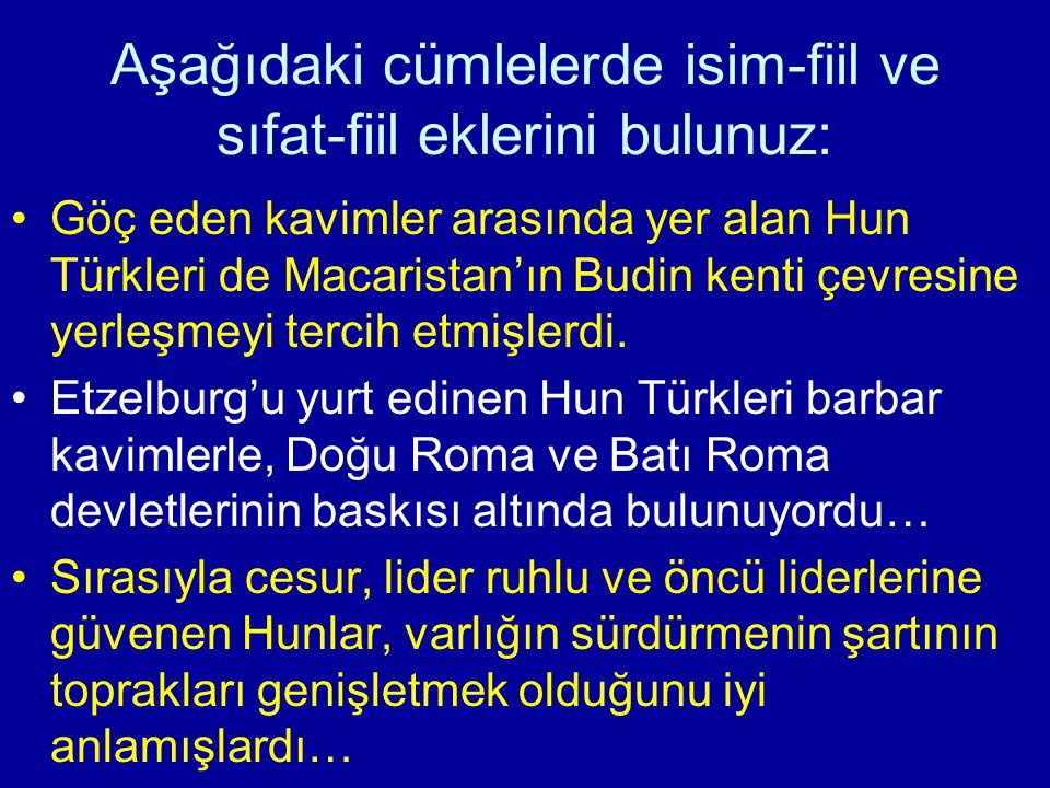 Aşağıdaki cümlelerde isim-fiil ve sıfat-fiil eklerini bulunuz: Göç eden kavimler arasında yer alan Hun Türkleri de Macaristan'ın Budin kenti çevresine