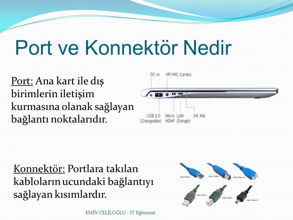 EMİN CELİLOĞLU - IT Eğitmeni Port ve Konnektör Nedir Port: Ana kart ile dış birimlerin iletişim kurmasına olanak sağlayan bağlantı noktalarıdır.