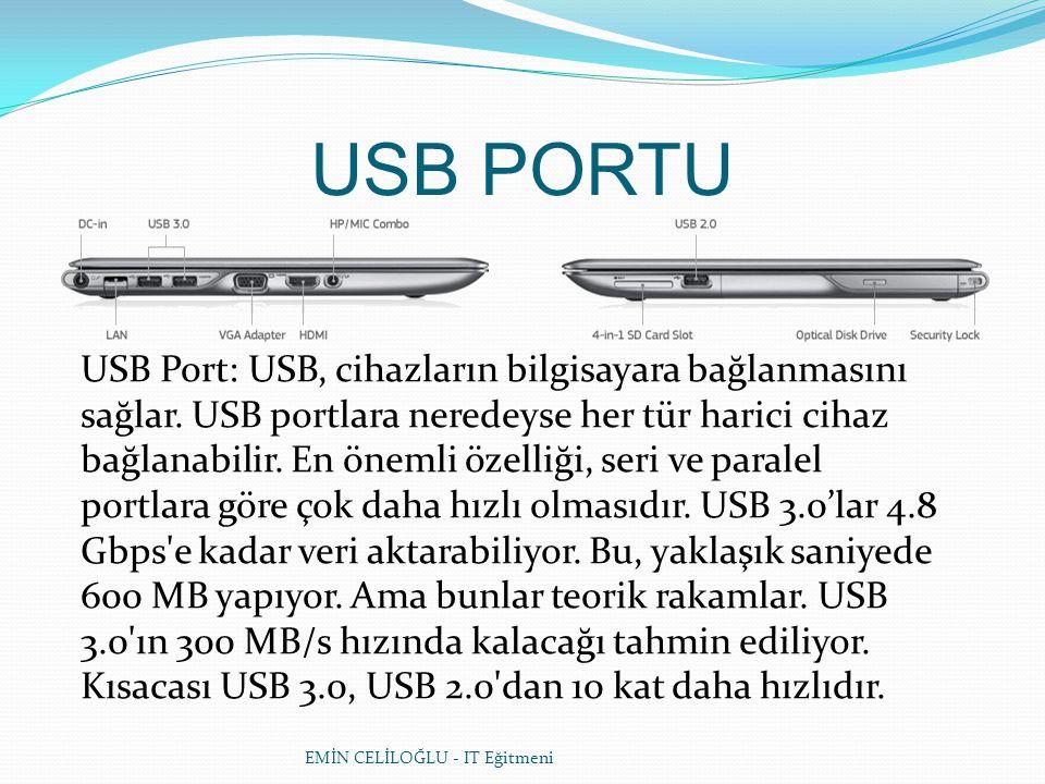 EMİN CELİLOĞLU - IT Eğitmeni USB PORTU USB Port: USB, cihazların bilgisayara bağlanmasını sağlar.