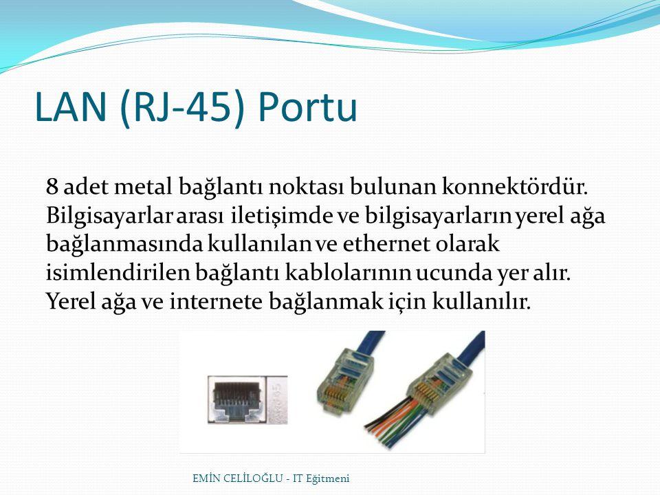 EMİN CELİLOĞLU - IT Eğitmeni LAN (RJ-45) Portu 8 adet metal bağlantı noktası bulunan konnektördür.