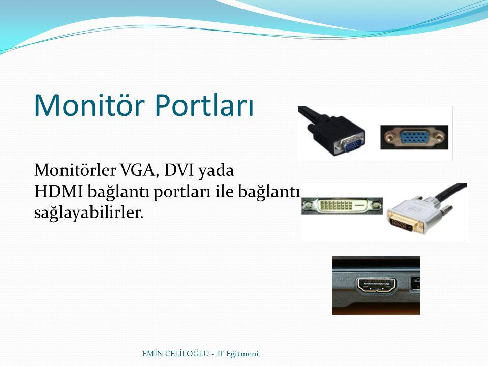 EMİN CELİLOĞLU - IT Eğitmeni Monitör Portları Monitörler VGA, DVI yada HDMI bağlantı portları ile bağlantı sağlayabilirler.
