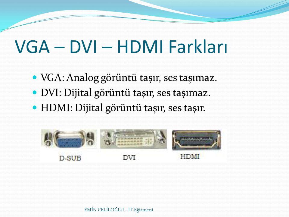 EMİN CELİLOĞLU - IT Eğitmeni VGA – DVI – HDMI Farkları VGA: Analog görüntü taşır, ses taşımaz.