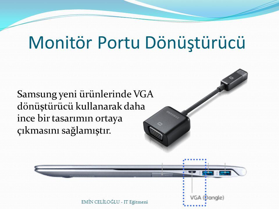 EMİN CELİLOĞLU - IT Eğitmeni Monitör Portu Dönüştürücü Samsung yeni ürünlerinde VGA dönüştürücü kullanarak daha ince bir tasarımın ortaya çıkmasını sağlamıştır.