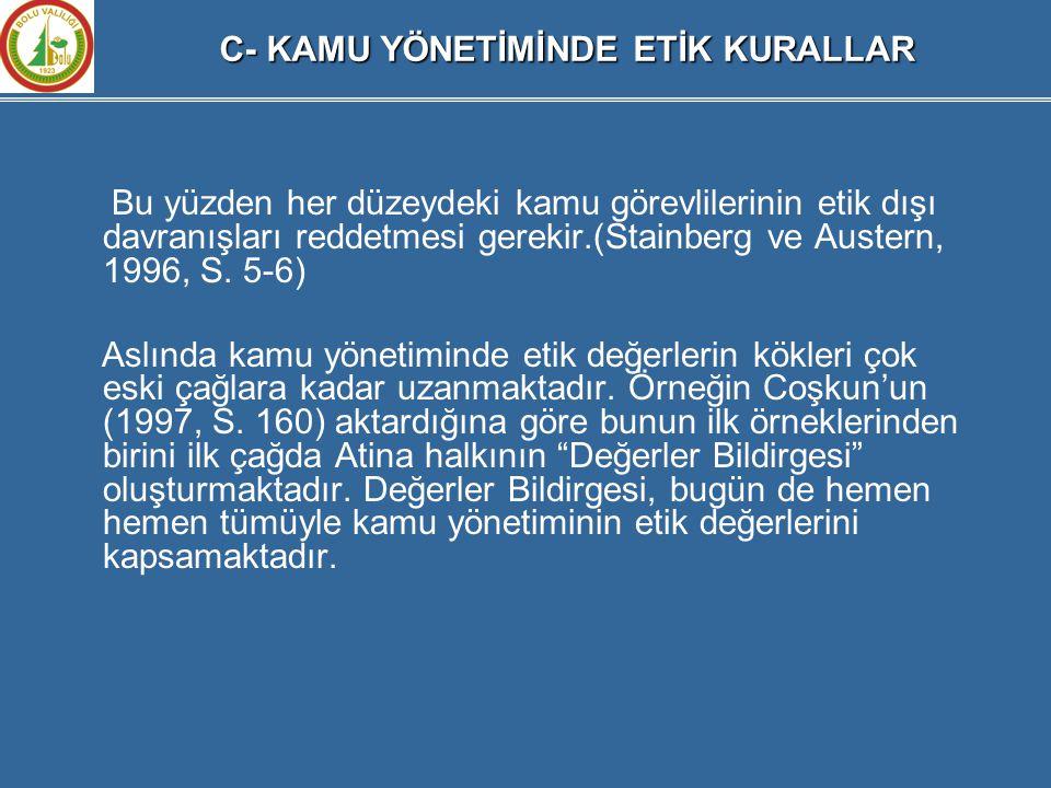 Bu yüzden her düzeydeki kamu görevlilerinin etik dışı davranışları reddetmesi gerekir.(Stainberg ve Austern, 1996, S. 5-6) Aslında kamu yönetiminde et