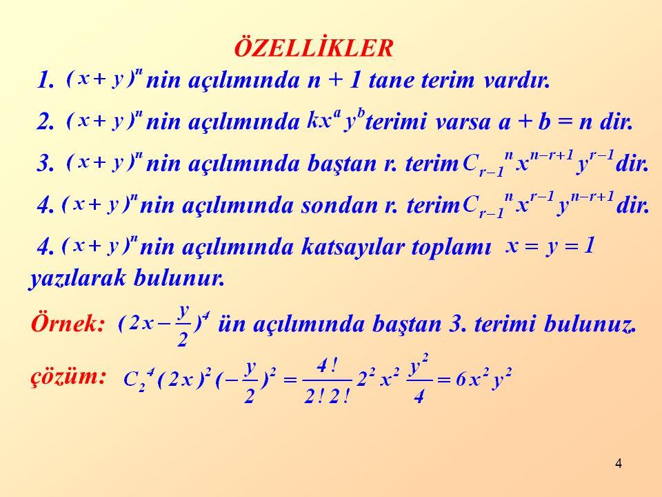 4 ÖZELLİKLER 1. nin açılımında n + 1 tane terim vardır. 2. nin açılımında terimi varsa a + b = n dir. 3. nin açılımında baştan r. terim dir. 4. nin aç
