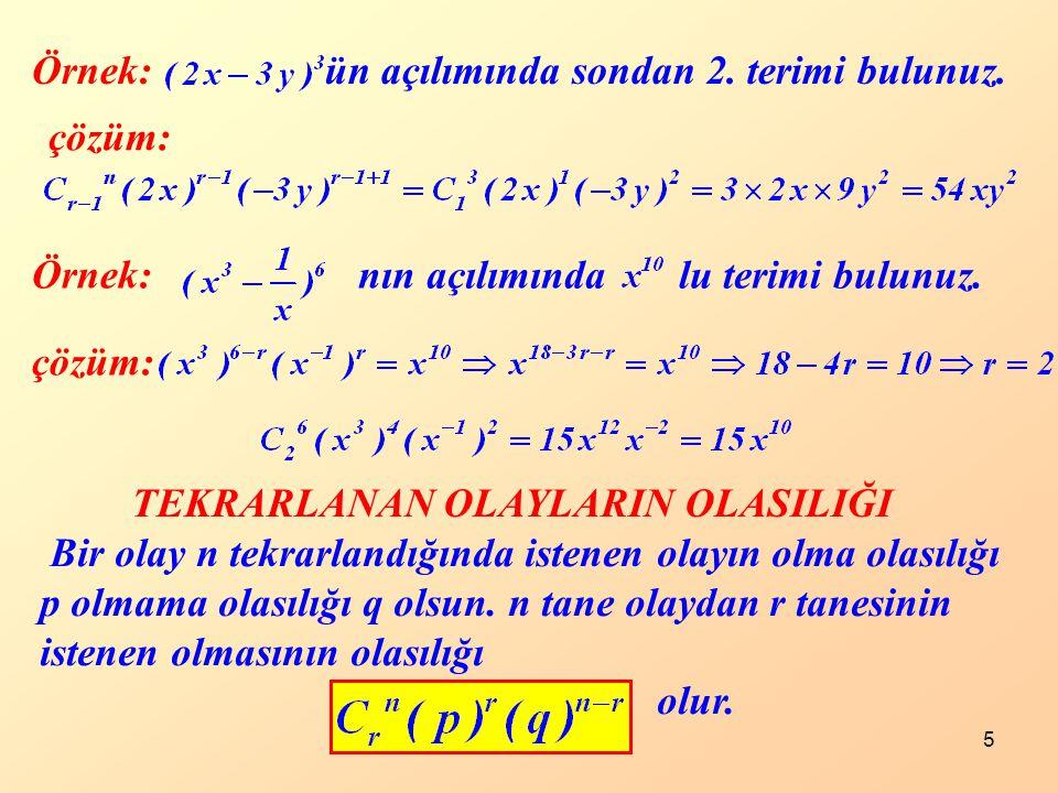 5 Örnek: çözüm: nın açılımında lu terimi bulunuz. TEKRARLANAN OLAYLARIN OLASILIĞI Bir olay n tekrarlandığında istenen olayın olma olasılığı p olmama o