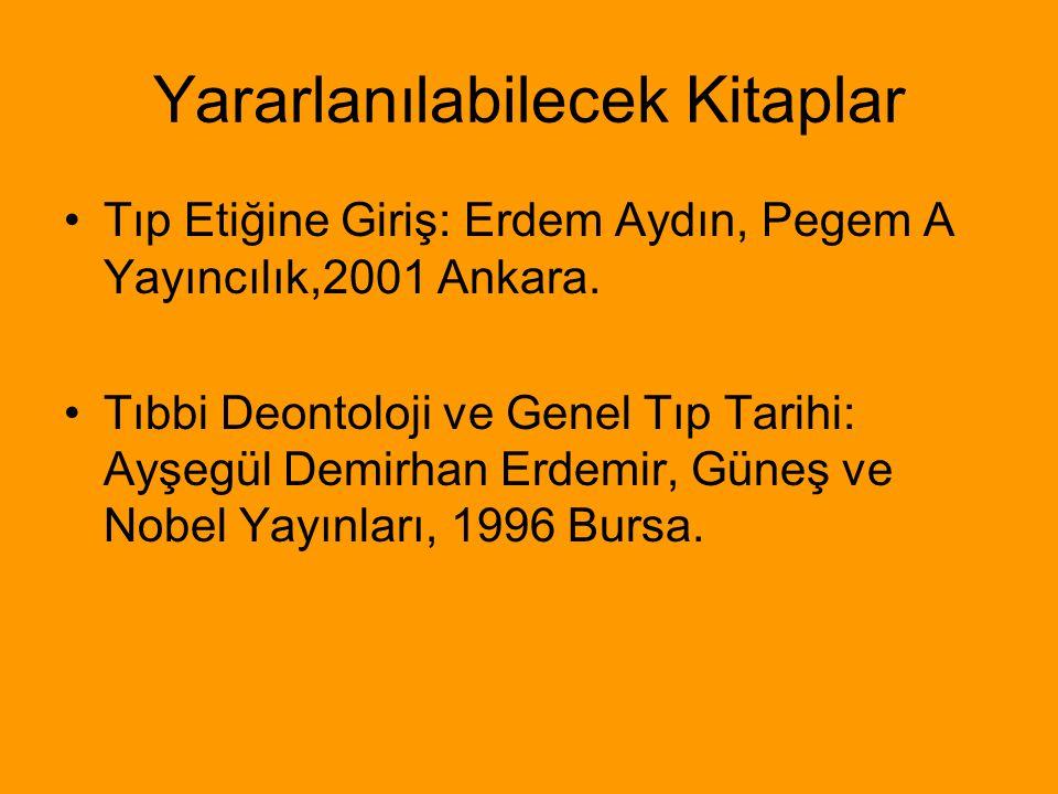 Yararlanılabilecek Kitaplar Tıp Etiğine Giriş: Erdem Aydın, Pegem A Yayıncılık,2001 Ankara. Tıbbi Deontoloji ve Genel Tıp Tarihi: Ayşegül Demirhan Erd