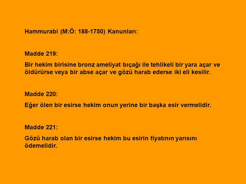 Hammurabi (M:Ö: 188-1750) Kanunları: Madde 219: Bir hekim birisine bronz ameliyat bıçağı ile tehlikeli bir yara açar ve öldürürse veya bir abse açar v