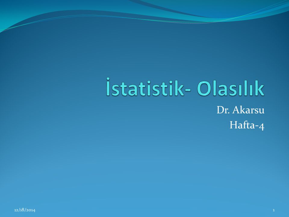 Dr. Akarsu Hafta-4 12/18/20141