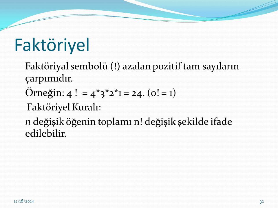 Faktöriyel Faktöriyal sembolü (!) azalan pozitif tam sayıların çarpımıdır. Örneğin: 4 ! = 4*3*2*1 = 24. (0! = 1) Faktöriyel Kuralı: n değişik öğenin t