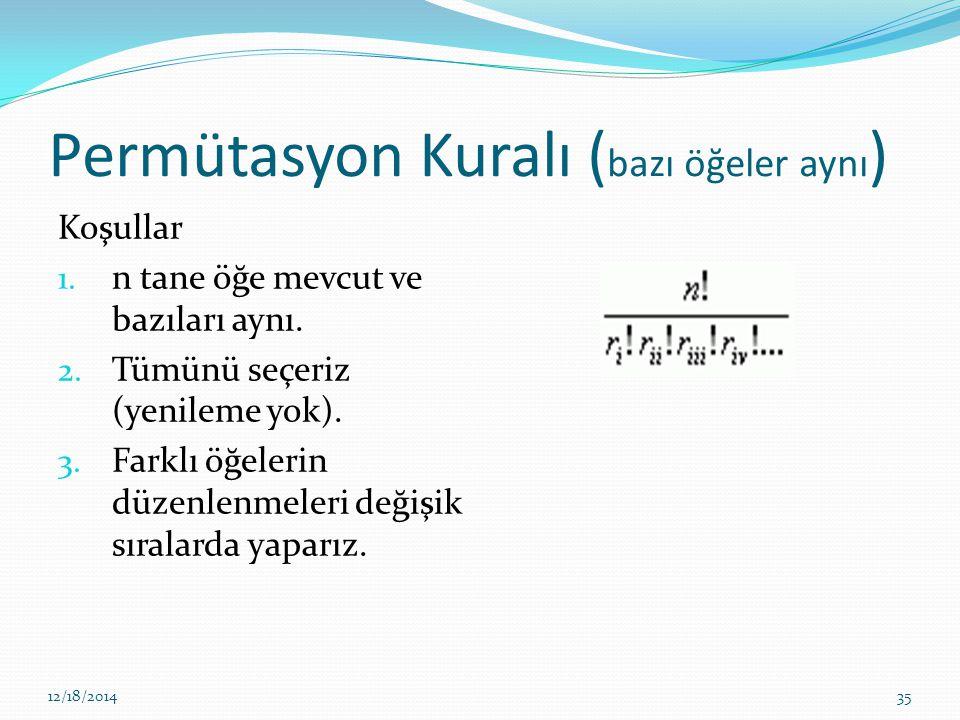 Permütasyon Kuralı ( bazı öğeler aynı ) Koşullar 1. n tane öğe mevcut ve bazıları aynı. 2. Tümünü seçeriz (yenileme yok). 3. Farklı öğelerin düzenlenm