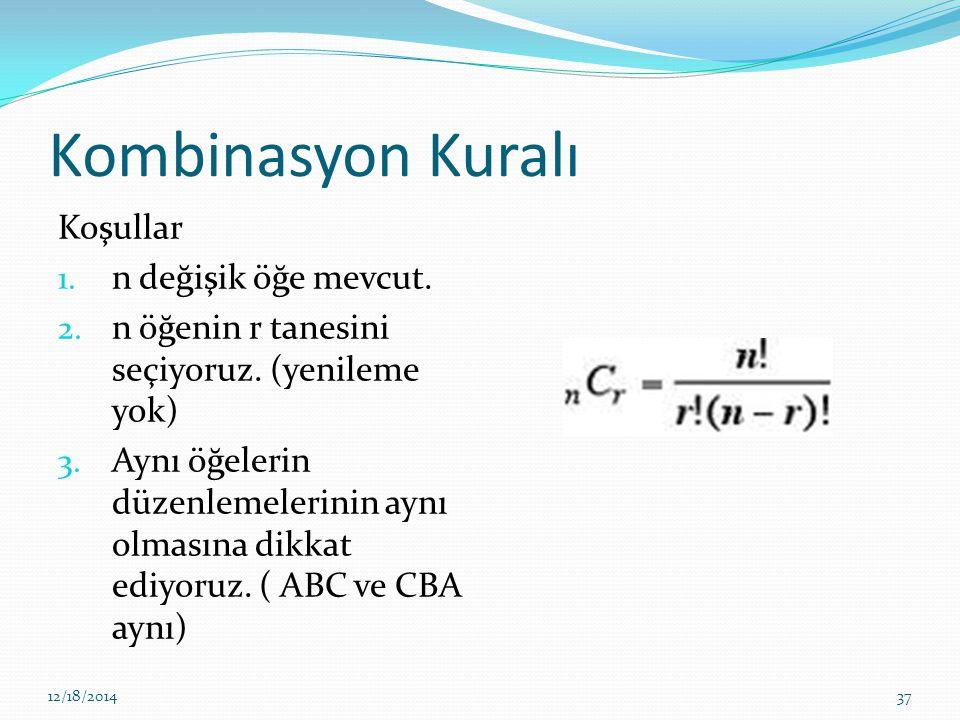 Kombinasyon Kuralı Koşullar 1. n değişik öğe mevcut. 2. n öğenin r tanesini seçiyoruz. (yenileme yok) 3. Aynı öğelerin düzenlemelerinin aynı olmasına