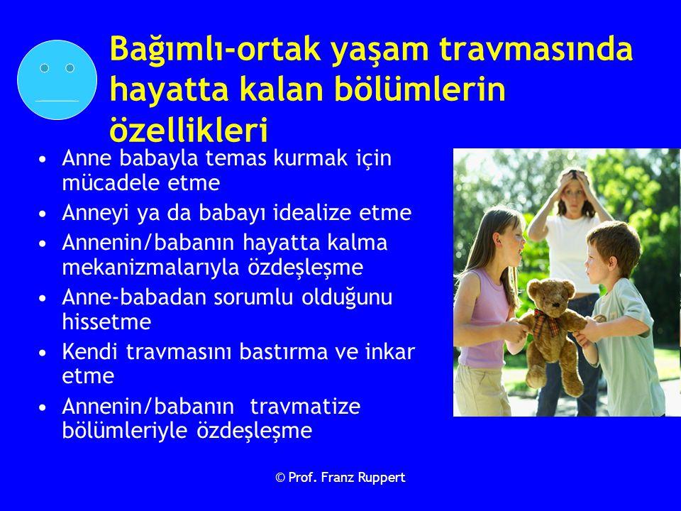 © Prof. Franz Ruppert Bağımlı-ortak yaşam travmasında hayatta kalan bölümlerin özellikleri Anne babayla temas kurmak için mücadele etme Anneyi ya da b