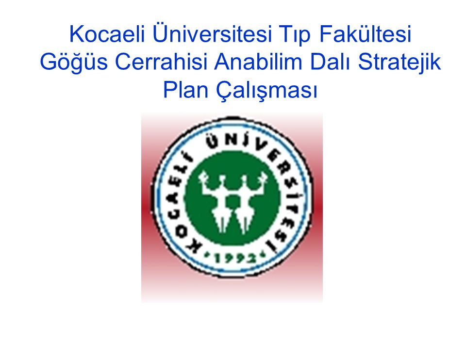 Kocaeli Üniversitesi Tıp Fakültesi Göğüs Cerrahisi Anabilim Dalı Stratejik Plan Çalışması