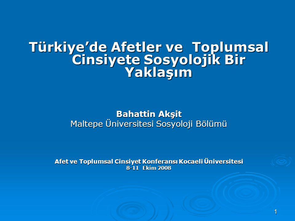 1 Türkiye'de Afetler ve Toplumsal Cinsiyete Sosyolojik Bir Yaklaşım Bahattin Akşit Maltepe Üniversitesi Sosyoloji Bölümü Afet ve Toplumsal Cinsiyet Ko