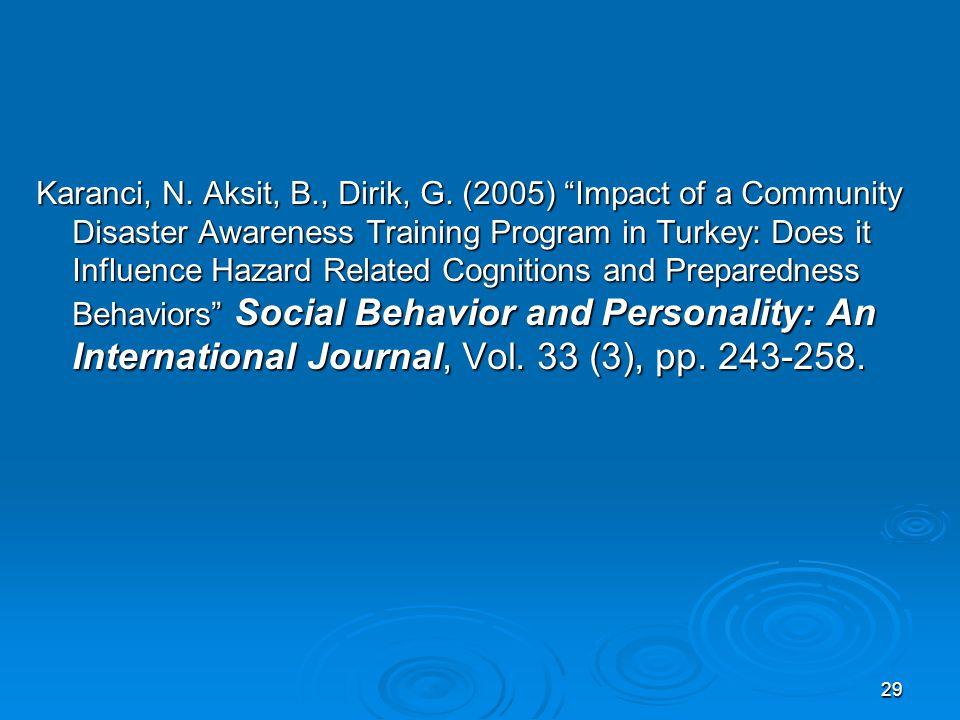 "29 Karanci, N. Aksit, B., Dirik, G. (2005) ""Impact of a Community Disaster Awareness Training Program in Turkey: Does it Influence Hazard Related Cogn"