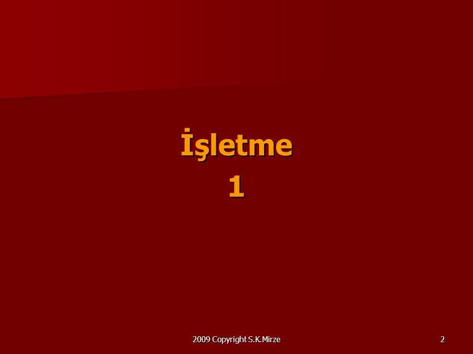 2009 Copyright S.K.Mirze2 İşletme1