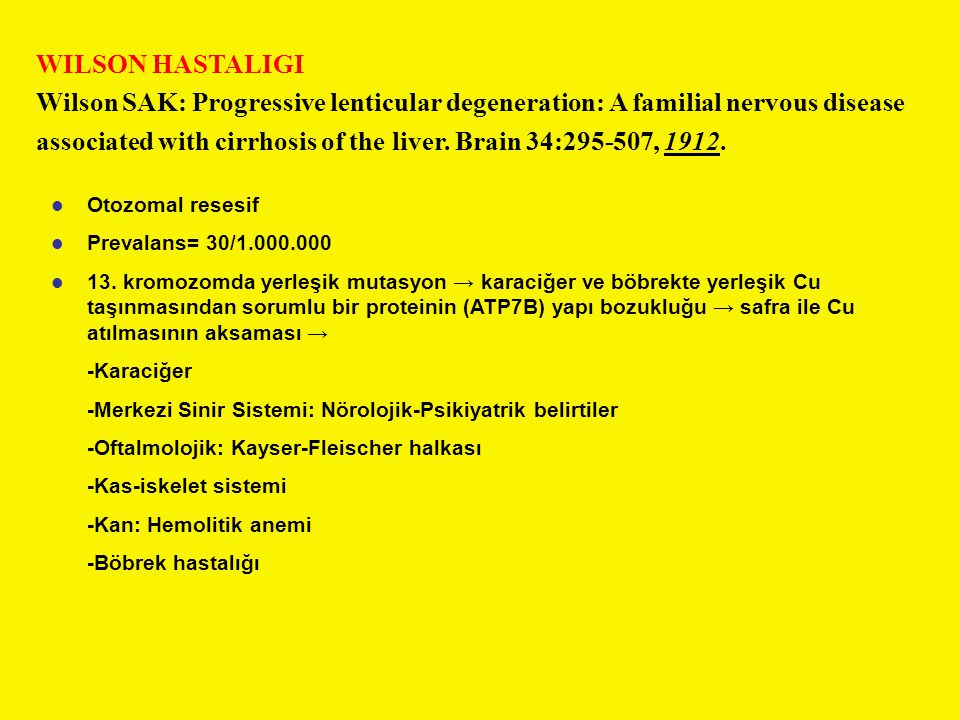 WILSON HASTALIGI Wilson SAK: Progressive lenticular degeneration: A familial nervous disease associated with cirrhosis of the liver. Brain 34:295-507,