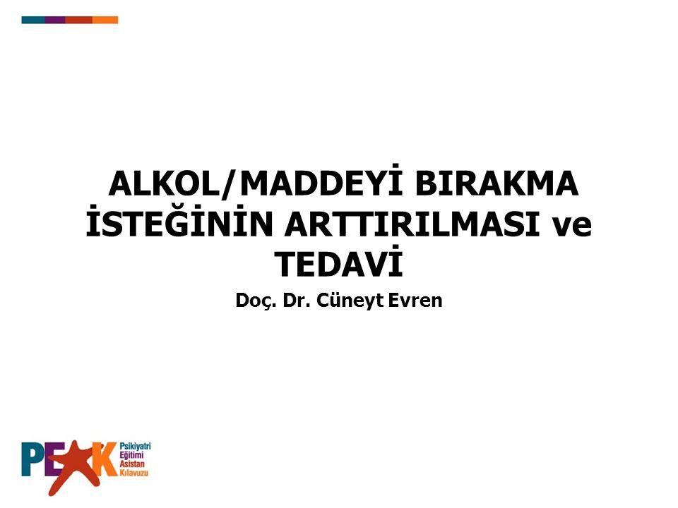ALKOL/MADDEYİ BIRAKMA İSTEĞİNİN ARTTIRILMASI ve TEDAVİ Doç. Dr. Cüneyt Evren