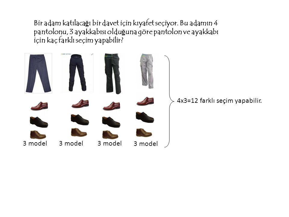 Bir adam katılaca ğ ı bir davet için kıyafet seçiyor. Bu adamın 4 pantolonu, 3 ayakkabısı oldu ğ una göre pantolon ve ayakkabı için kaç farklı seçim y