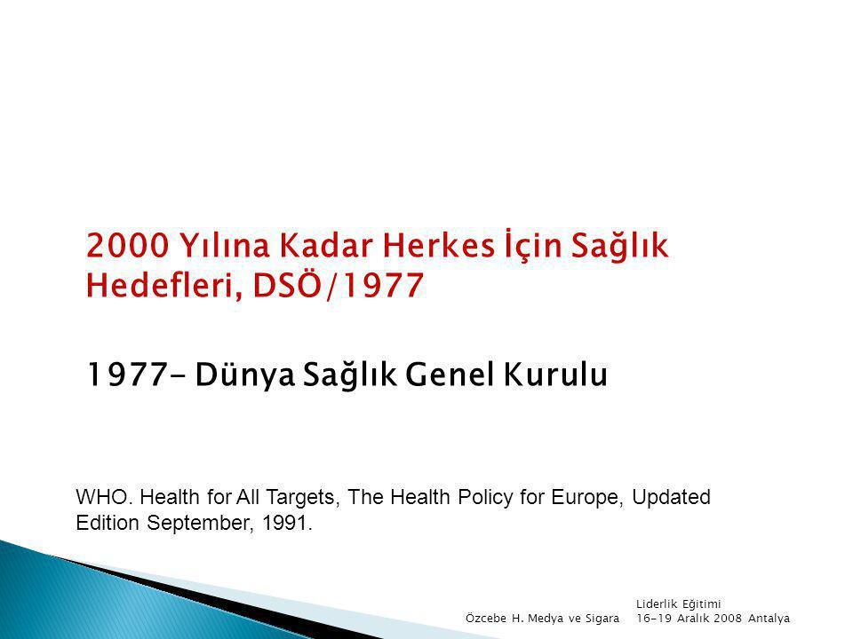 2000 Yılına Kadar Herkes İçin Sağlık Hedefleri, DSÖ/1977 1977- Dünya Sağlık Genel Kurulu Liderlik Eğitimi 16-19 Aralık 2008 AntalyaÖzcebe H. Medya ve