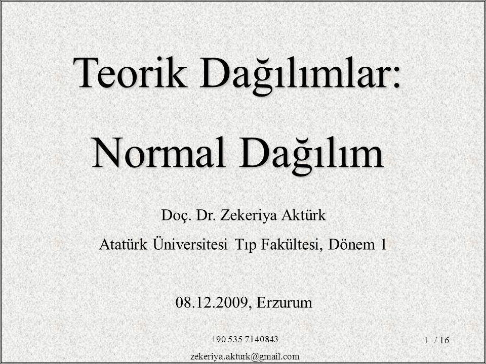 / 161 Doç. Dr. Zekeriya Aktürk Atatürk Üniversitesi Tıp Fakültesi, Dönem 1 08.12.2009, Erzurum Teorik Dağılımlar: Normal Dağılım +90 535 7140843 zeker