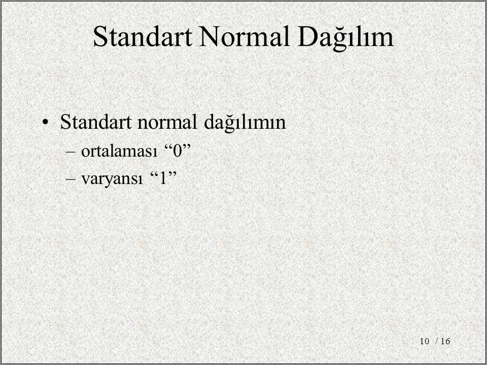 """Standart Normal Dağılım Standart normal dağılımın –ortalaması """"0"""" –varyansı """"1"""" / 1610"""