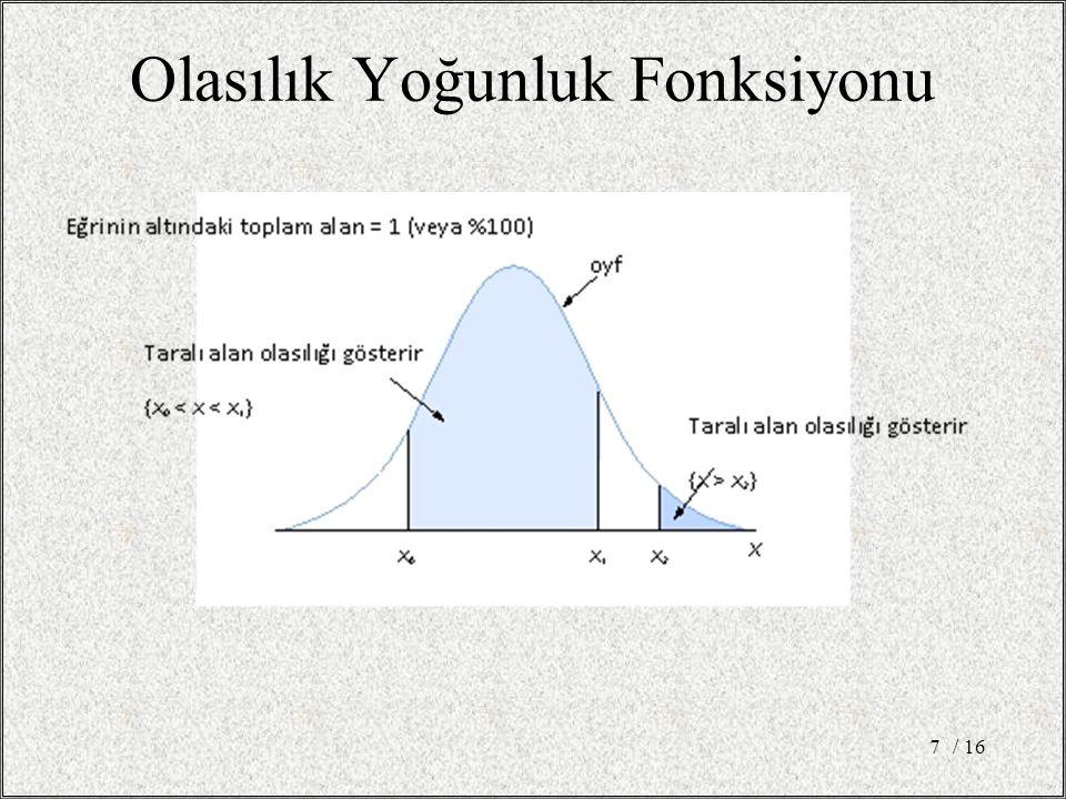 Normal dağılım (Gauss dağılımı) İki parametre tarafından tamamen tanımlanabilir: ortalama (µ) ve varyans (σ 2 ); Çan eğrisi şeklindedir Ortalamanın etrafında simetrik dağılır; Ortalama arttığında sağa, ortalama azaldığında ise sola eğimli olur (varyanslar sabit kaldığında); Varysans arttığında yassılaşır, varyans azaldığında ise sivrileşir (ortalama sabit); / 168