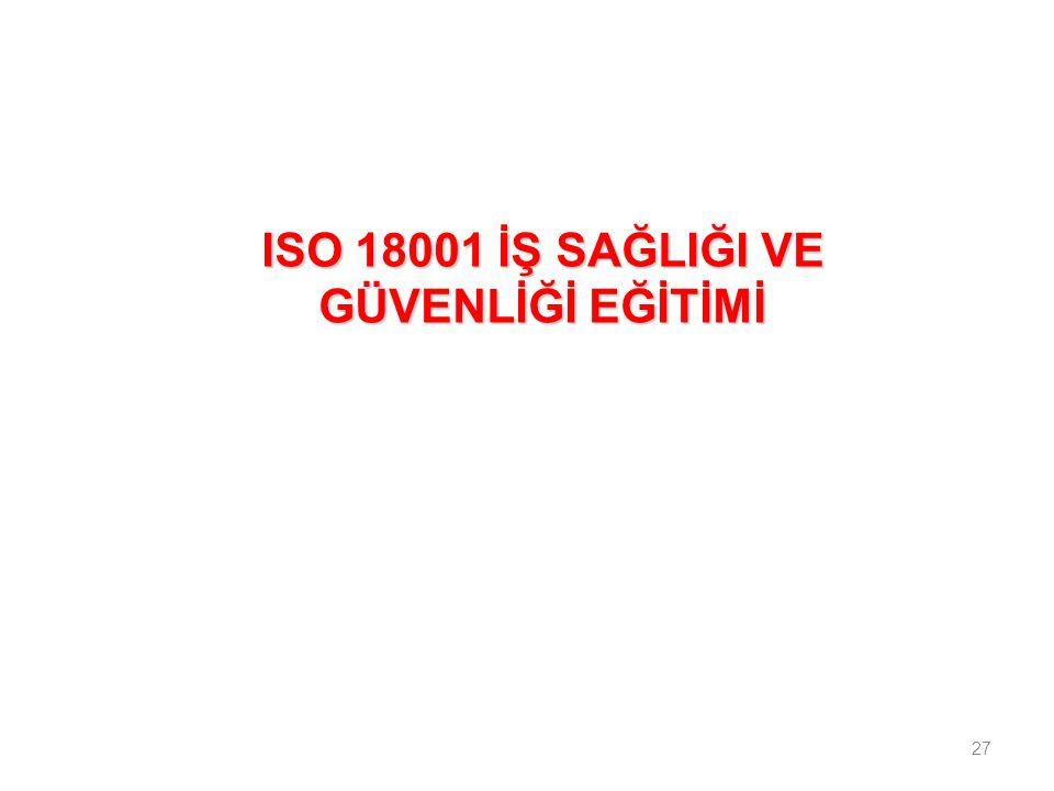 27 ISO 18001 İŞ SAĞLIĞI VE GÜVENLİĞİ EĞİTİMİ