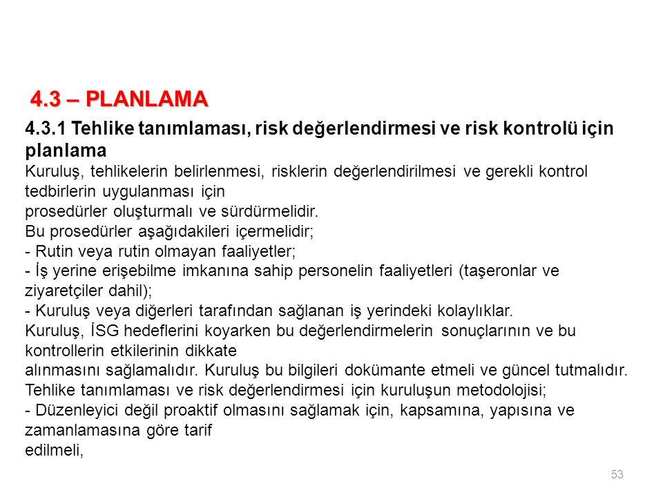 53 4.3 – PLANLAMA 4.3.1 Tehlike tanımlaması, risk değerlendirmesi ve risk kontrolü için planlama Kuruluş, tehlikelerin belirlenmesi, risklerin değerle