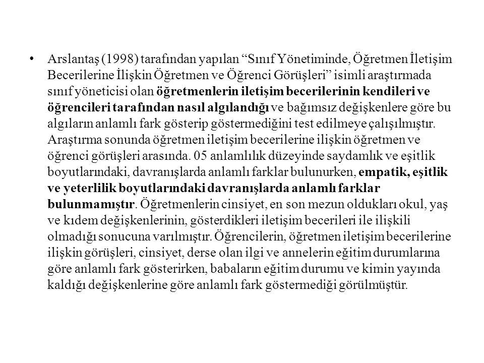 """Arslantaş (1998) tarafından yapılan """"Sınıf Yönetiminde, Öğretmen İletişim Becerilerine İlişkin Öğretmen ve Öğrenci Görüşleri"""" isimli araştırmada sınıf"""