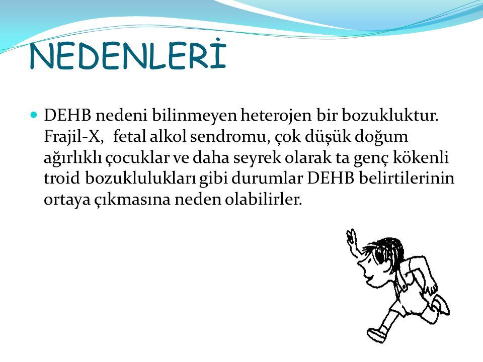 TİPLER 1) DEHB: Bileşik tip 2) DEHB: Dikkat Eksikliğinin önde geldiği tip 3) DEHB: Hiperaktivite ve Dürtüselliğin önde geldiği tip: