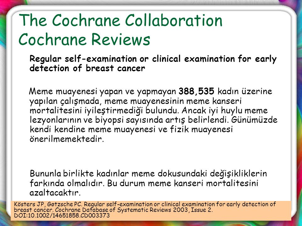 The Cochrane Collaboration Cochrane Reviews Regular self-examination or clinical examination for early detection of breast cancer Meme muayenesi yapan