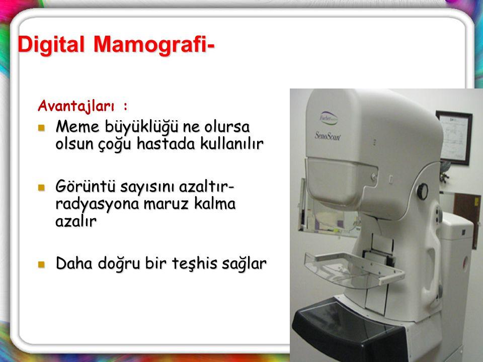63 Digital Mamografi- Avantajları : Meme büyüklüğü ne olursa olsun çoğu hastada kullanılır Meme büyüklüğü ne olursa olsun çoğu hastada kullanılır Görü
