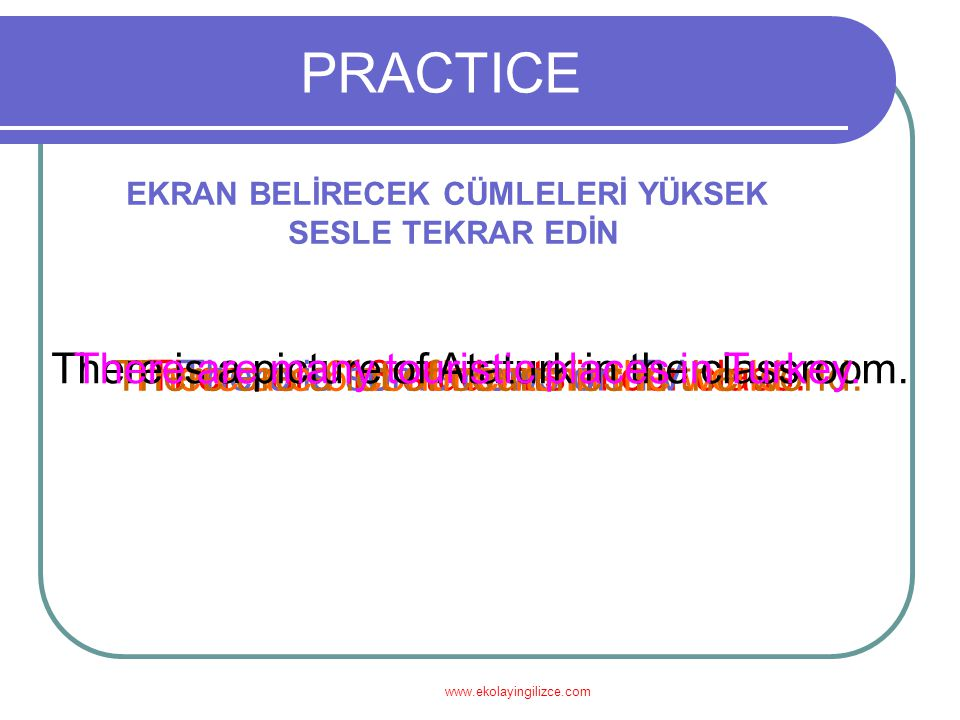 www.ekolayingilizce.com PRACTICE RESİMLERE UYGUN DÜŞECEK THERE IS/THERE ARE CÜMLELERİ YAPALIM There are six continents.There is a sniper.