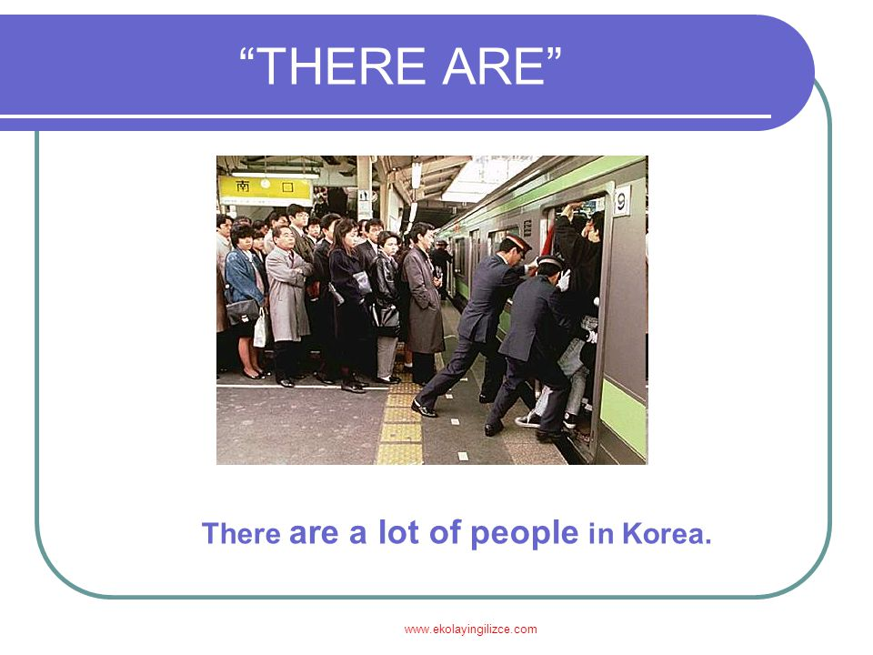"www.ekolayingilizce.com ""THERE ARE"" There are a lot of people in Korea."