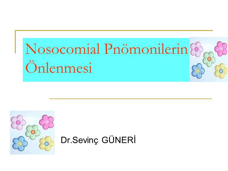 Nosocomial Pnömonilerin Önlenmesi Dr.Sevinç GÜNERİ
