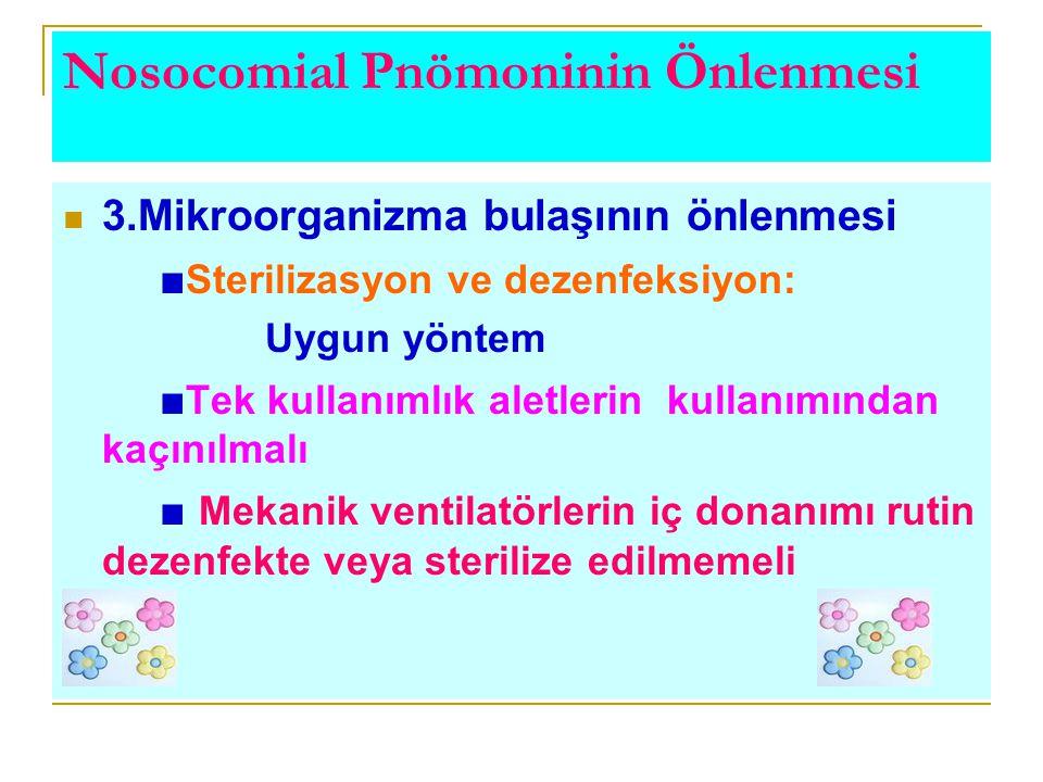 Nosocomial Pnömoninin Önlenmesi 3.Mikroorganizma bulaşının önlenmesi ■ Sterilizasyon ve dezenfeksiyon: Uygun yöntem ■ Tek kullanımlık aletlerin kullan