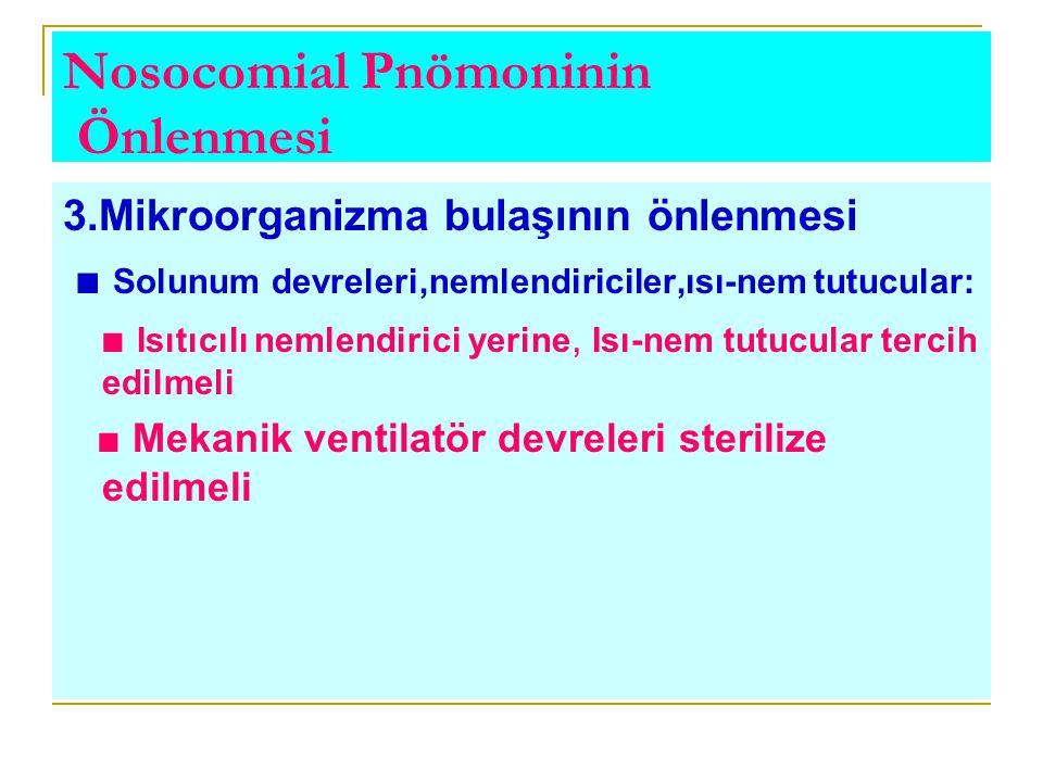 Nosocomial Pnömoninin Önlenmesi 3.Mikroorganizma bulaşının önlenmesi ■ Solunum devreleri,nemlendiriciler,ısı-nem tutucular: ■ Isıtıcılı nemlendirici y