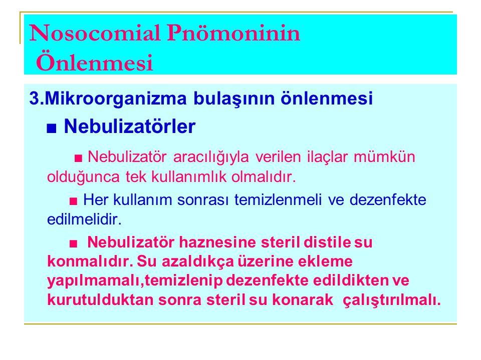 Nosocomial Pnömoninin Önlenmesi 3.Mikroorganizma bulaşının önlenmesi ■ Nebulizatörler ■ Nebulizatör aracılığıyla verilen ilaçlar mümkün olduğunca tek